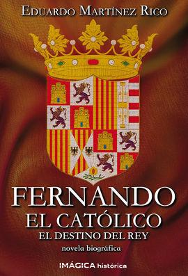 FERNANDO EL CATÓLICO. EL DESTINO DEL REY