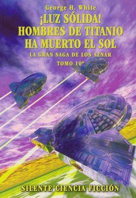 ¡LUZ SÓLIDA! ; HOMBRES DE TITANIO ; HA MUERTO EL SOL