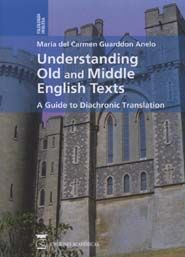 UNDERSTANDING OLD AND MIDDLE ENGLISH TEXTS. A GUIDE TO DIACHRONIC TRANSLATION.