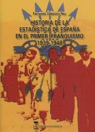 HISTORIA DE LA ESTADÍSTICA DE ESPAÑA EN EL PRIMER FRANQUISMO. 1939-1948
