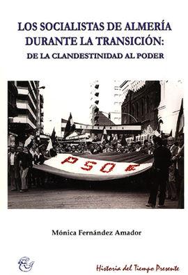 LOS SOCIALISTAS DE ALMERÍA DURANTE LA TRANSICIÓN: DE LA CLANDESTINIDAD AL PODER