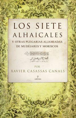 LOS SIETE ALHAICALES Y OTRAS PLEGARIAS ALJAMIADAS DE MUDÉJARES Y MORISCOS