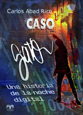 CASO GATO. UNA HISTORIA DE LA NOCHE DIGITAL