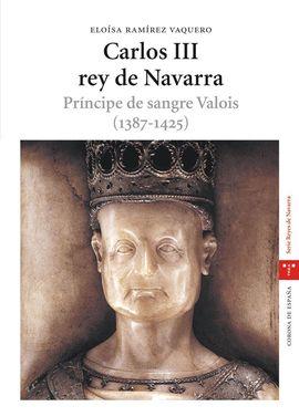 CARLOS III, REY DE NAVARRA. PRÍNCIPE DE SANGRE VALOIS (1387-1425)