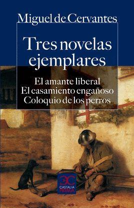 TRES NOVELAS EJEMPLARES. EL AMANTE LIBERAL. EL CASAMIENTO ENGAÑOSO. COLOQUIO DE