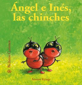BICHITOS CURIOSOS.  ÁNGEL E INÉS, LAS CHINCHES