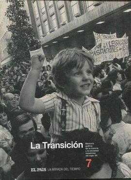 LA TRANSICIÓN, MEMORIA DE LA HISTORIA Y LA SOCIEDAD ESPAÑOLA DEL SIGLO XX