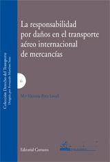LA RESPONSABILIDAD POR DAÑOS EN EL TRANSPORTE AÉREO INTERNACIONAL DE MERCANCÍAS.