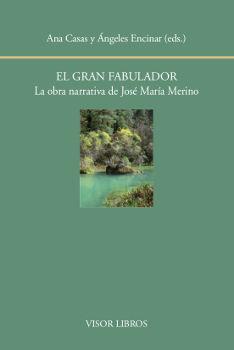 EL GRAN FABULADOR. LA OBRA NARRATIVA DE JOSÉ Mª MERINO