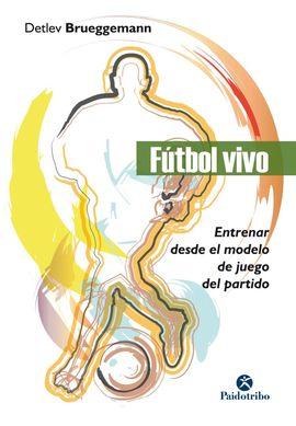 FÚTBOL VIVO. ENTRENAR DESDE EL MODELO DE JUEGO DEL PARTIDO
