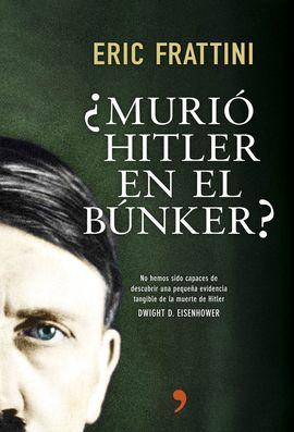¿MURIÓ HITLER EN EL BÚNKER?