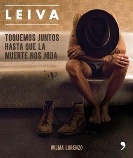 LEIVA. TOQUEMOS JUNTOS HASTA QUE LA MUERTE NOS JODA