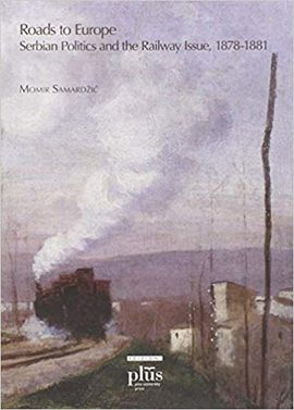 ROADS TO EUROPE. SERBIAN POLITICS AND THE RAILWAY ISSUE (1878-1881)