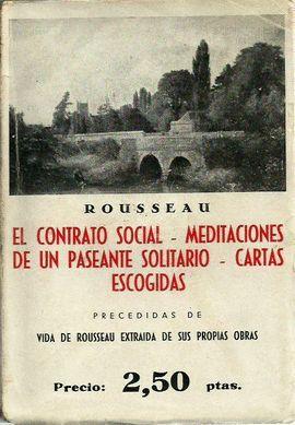ROUSSEAU. EL CONTRATO SOCIAL-MEDITACIONES DE UN PASEANTE SOLITARIO-CARTAS ESCOGIDAS