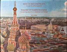 MOSCOU RECONSTRUITE VUE PAR UN OFFICIER PEINTRE 1819-1830
