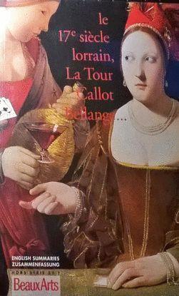 HORS SÉRIE LE 17E SIÈCLE LORRAIN, LA TOUR CALLOT BELLANGE ENGLISH SUMMARIES - ZUSSAMMENFASSUNG