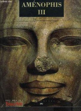 AMENOPHIS III. SOLEIL DES SOUVERAINS / AMENHOTEP FILS DE HAPOU / IDOLES ET COLOSSES DE PIERRE / LUXUEUX ET FRAGILES TEMOINS DE L ANCIENNE EGYPTE
