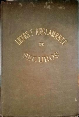 LEY DE SEGUROS DE 14 DE MAYO DE 1908 Y REGLAMENTO DE 2 DE FEBRERO DE 1912 CONCORDADOS CON TODO CUANTO SE HA LEGISLADO HASTA LA FECHA