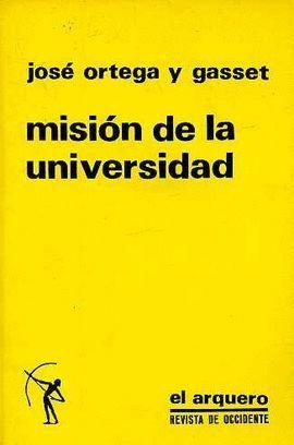 MISIÓN DE LA UNIVERSIDAD Y OTROS ENSAYOS AFINES