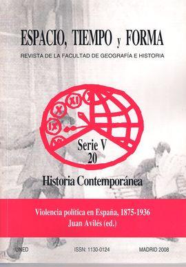 REVISTA ESPACIO, TIEMPO Y FORMA. SERIE V 20. HISTORIA CONTEMPORÁNEA. VIOLENCIA POLÍTICA EN ESPAÑA. 1875-1936
