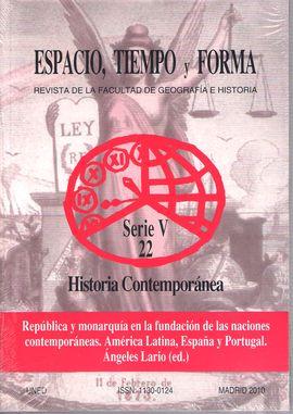 REVISTA  ESPACIO. TIEMPO Y FORMA. SERIE V 22. HISTORIA CONTEMPORÁNEA. REPUBLICA Y MONARQUÍA EN LA FUNDACIÓN DE LAS NACIONES CONTEMPORANEAS. AMERICA Y