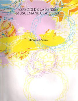ASPECTS DE LA PENSEE MUSULMANE CLASSIQUE (FACSIMIL)