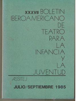 XXXVII BOLETIN IBEROAMERICANO DE TEATRO PARA LA INFANCIA Y LA JUVENTUD. JULIO/SPTIEMBRE 1985