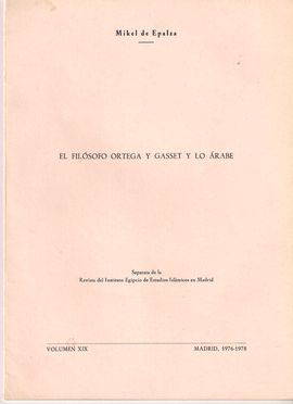EL FILÓSOFO ORTEGA Y GASSET Y LO  ÁRABE. REVISTA DEL INSTITUTO EGIPCIO DE ESTUDIOS ISLÁMICOS. VOL. XIX, 1976-1978