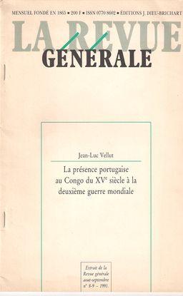 LA PRÉSENCE PORTUGAISE AU CONGO DU XVE SIÈCLE À LA DEUXIÈME GUERRE MONDIALE. LA REVUE GÉNÉRALE. NUM. 8-9, AOUT-SEPT. 1991