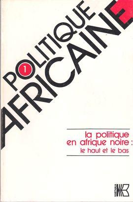 POLITIQUE AFRICAINE. LA POLITIQUE EN AFRIQUE NOIRE: LE HAUT ET LE BAS, NUM. 1, JANVIER 1981