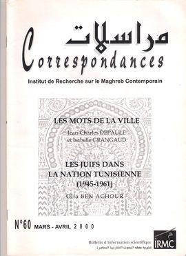 CORRESPONDANCES. NUM. 60, MARS-AVRIL 2000. LES MOTS DE LA VILLE / LES JUIFS DANS LA NATION TUNISIENNE (1945-1961)