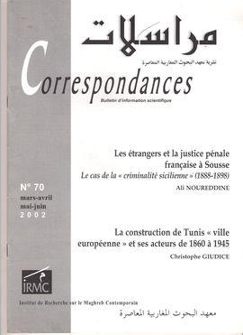 CORRESPONDANCES. NUM. 70, MARS-JUIN, 2002. LES ÉTRANGERS ET LA JUSTICE PÉNALE FRANÇAISE À SUISSE...1888-1898 / LA CONSTRUCTION DE TUNIS