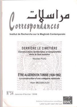 CORRESPONDANCES. NUM. 54, JANVIER-FÉVRIER, 1999. DERRIÈRE LE CIMETIÈRE. CONSTRUCTIONS... DANS LE SUD TUNISIEN / ÊTRE ALGÉRIEN EN TUNISIE, 1830-1962