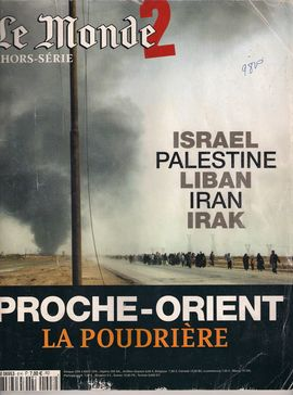 LE MONDE 2. HORS-SÉRIE. NOV.-DEC. 2007 / ISRAEL. PALESTINE. LIBAN.IRAN.IRAQ. PROCHE-ORIENT, LA POUDRIÈRE