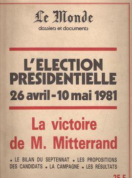 LE MONDE. DOSSIERS ET DOCUMENTS. L´ELECTION PRESIDENTIELLE. 26 AVRIL-10 MAI 1981.