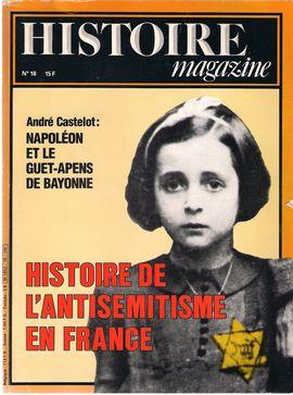 HISTOIRE MAGAZINE, NUM. 18. JUILLET/AOÛT, 1981. NAPOLÉON ET LE GUET-APENS DE BAYONNE// HISTOIRE DE L´ANTISEMITISME EN FRANCE