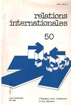 RELATIONS INTERNATIONALES. NUM. 50, ÉTÉ 1987. L´ESPAGNE ENTRE L´ISOLEMENT ET LES ALLIANCES