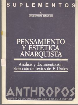 ANTHROPOS. SUPLEMENTOS NUM. 5. MARZO, 1988.  MONOGRAFÍAS TEMÁTICAS. PENSAMIENTO Y ESTÉTICA ANARQUISTA. ANÁLISIS Y DOCUMENTACIÓN. SELECCIÓN TEXTOS DE F