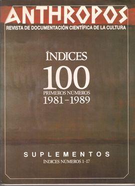 ANTHROPOS. ÍNDICES 100 PRIMEROS NÚMEROS. 1981-1989. SUPLEMENTOS ÍNDICES NUMS. 1-17