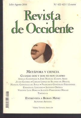 REVISTA DE OCCIDENTE. NUM. 422-23, JULIO-AGOSTO 2016. METÁFORA Y CIENCIA// ENTREVISTA A BOBAN MINIC//...