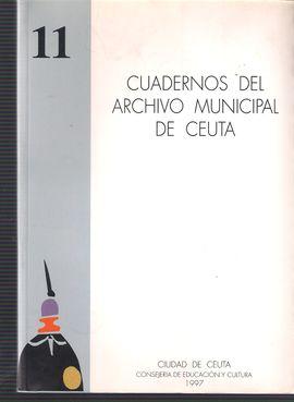 CUADERNOS DEL ARCHIVO MUNICIPAL DE CEUTA. NUM. 11, 1997. COLECCIÓN NUMISMÁTICA (TETUÁN)/ARTE RELIGIOSO. CEUTA, XV-XVIII/ COMÉRCIO E ABASTECIMENTO. CEU