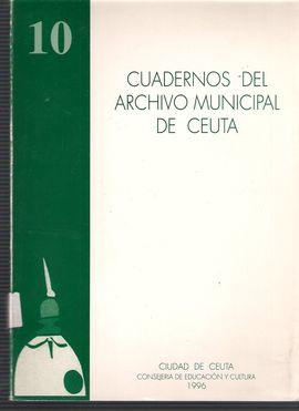 CUADERNOS DEL ARCHIVO MUNICIPAL DE CEUTA. NUM. 10, 1996. CERÁMICAS// VIDA CEUTÍ, SIGLO XVII/ CINE.PROTECTORADO ESPAÑOL.MARRUECOS/ BIBLIOTECA PÚBLICA D
