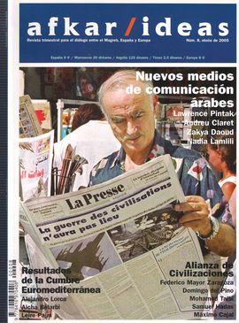 AFKAR/ IDEAS. NUM. 8, OTOÑO 2005. NUEVOS MEDIOS DE COMUNICACIÓN ÁRABES / ALIANZA DE CIVILIZACIONES/ RESULTADOS DE LA CUMBRE EUROMEDITERRÁNEA/...