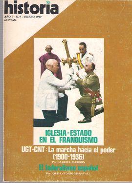 HISTORIA 16. AÑO 1, NUM. 9, ENERO 1977. IGLESIA-ESTADO-FRANQUISMO/ UGT-CNT: HACIA EL PODER, 1900-36/ EL FEDERALISMO ESPAÑOL/...