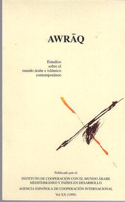 AWRAQ. ESTUDIOS. MUNDO ÁRABE E ISLÁMICO CONTEMPORÁNEO. VOL XX (1999). I JORNADAS HISPANO-ARGELINAS DE HISTORIADORES Y DOCUMENTALISTAS