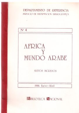 DEPARTAMENTO DE REFERENCIA. SERVICIO DE INFORMACIÓN BIBLIOGRÁFICA. NUM. 4. ÁFRICA Y MUNDO ÁRABE. NUEVOS INGRESOS, ENERO-MARZO 1988