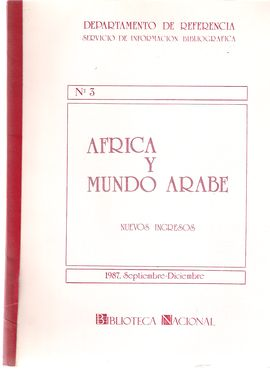 DEPARTAMENTO DE REFERENCIA. SERVICIO DE INFORMACIÓN BIBLIOGRÁFICA. NUM. 3. ÁFRICA Y MUNDO ÁRABE. SEPT.-DICIEM. 1987. NUEVOS INGRESOS