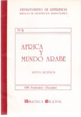 DEPARTAMENTO DE REFERENCIA. SERVICIO DE INFORMACIÓN BIBLIOGRÁFICA NUM. 6. ÁFRICA Y MUNDO ÁRABE. NUEVOS INGRESOS. SEPT.-DICIEM. 1988
