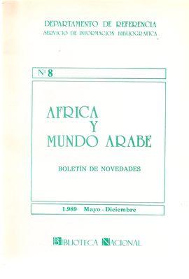 DEPARTAMENTO DE REFERENCIA. SERVICIO DE INFORMACIÓN BIBLIOGRÁFICA. NUM. 8. ÁFRICA Y MUNDO ÁRABE. BOLETÍN DE NOVEDADES. MAYO-DICIEM. 1989.