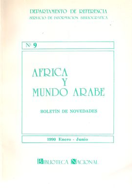 DEPARTAMENTO DE REFERENCIA. SERVICIO DE INFORMACIÓN BIBLIOGRÁFICA. NUM. 9. ÁFRICA Y MUNDO ÁRABE. BOLETÍN DE NOVEDADES. ENERO-JUNIO 1990